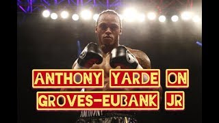 ANTHONY YARDE BREAKS DOWN GEORGE GROVES VS CHRIS EUBANK JR/TALKS EUBANK JR SPARRING SESSION
