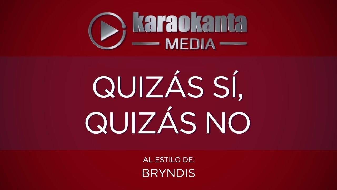 Karaokanta Bryndis Quizás Sí Quizás No Youtube
