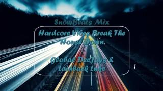 Hardcore Vibes Break The House Down - Global Deejays & Laidback Luke [SnowBeats Remix]