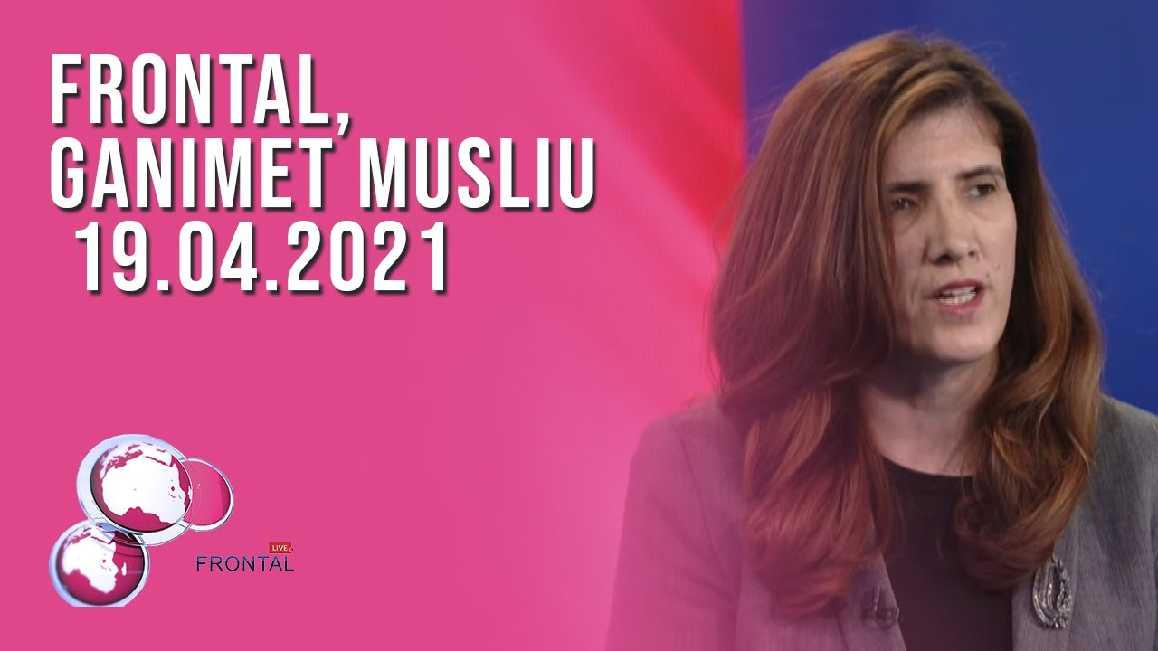 FRONTAL, Ganimet Musliu - 19.04.2021
