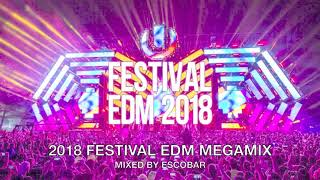 2018 FESTIVAL EDM MEGAMIX MIXED BY ESCOBAR