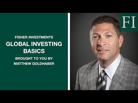 Global Investing Basics, Brought To You By Matthew Goldhaber | Fisher Investments