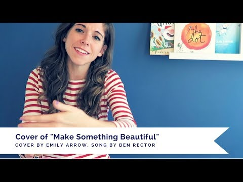 Make Something Beautiful (a cover of the song by Ben Rector)