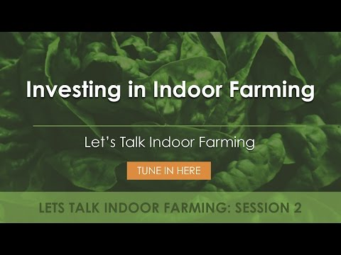 Investing in Indoor Farming | Let's Talk Indoor Farming!