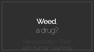 Weed, a Drug? | Pre-Visualization | Short Film