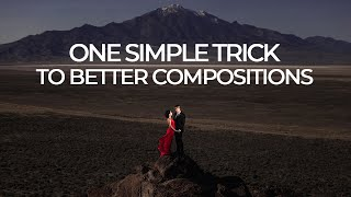 One Simple Trick to Better Compositions in Your Photography | Mastering Your Craft