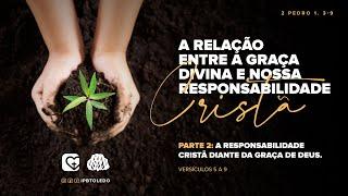 A Relação entre a Graça Divina e a nossa Responsabilidade | Parte 2 | 22/11/20