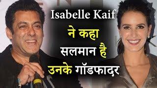 सलमान खान को Isabelle Kaif मानती है अपना Godfather