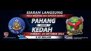 Pahang (5) vs Kedah (0) | 24/10/2014 | Piala Malaysia 2014 : Separuh Akhir 2