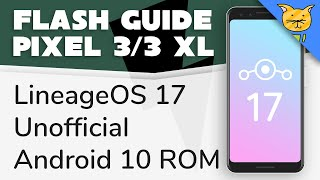 Flash Guide   Unofficial LineageOS 17 for Pixel 3 & 3 XL (Android 10 ROM)