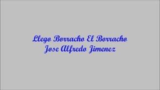 Llego Borracho El Borracho (the Drunk Came Intoxicated) - Jose Alfredo Jimenez (letra - Lyrics)
