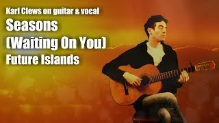 Seasons (Waiting On You) by Future Islands (acoustic guitar version) - Karl Clews on guitar & vocal