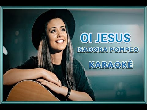 OI JESUS - (KARAOKÊ VERSION) -ISADORA POMPEO