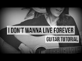 I Don't Wanna Live Forever - Zayn & Taylor Swift // Guitar Tutorial