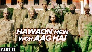Hawaon Mein Woh Aag Hai Full Audio Song | Raag Desh | Kunal Kapoor Amit Sadh Mohit Marwah