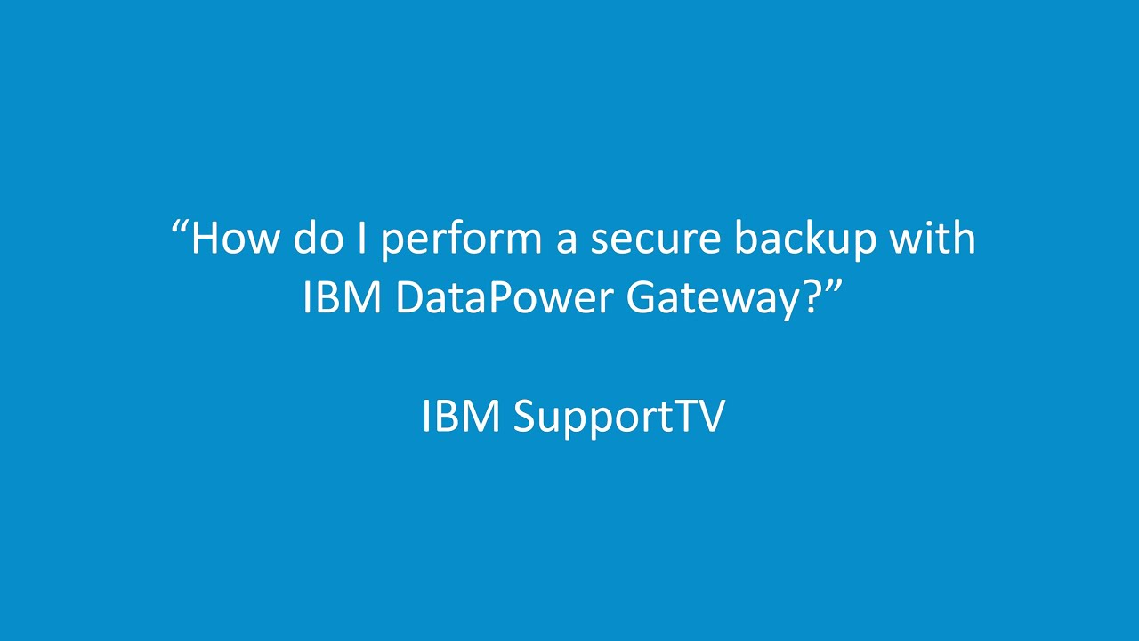 How do I perform a secure backup with IBM DataPower Gateway?