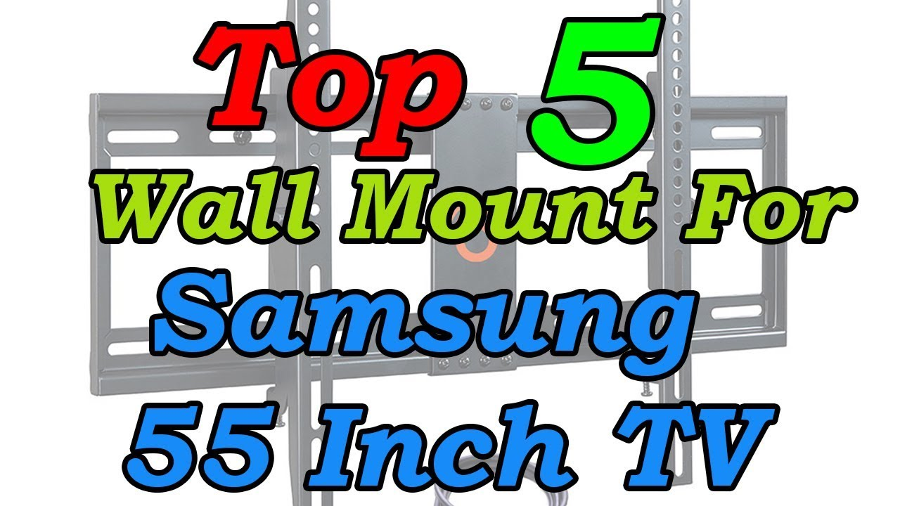 5 Best Wall Mount For 55 Inch Samsung Tv 2018