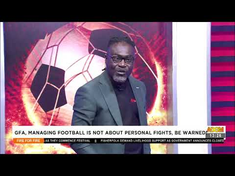 GFA, Managing football is not about personal fights, be warned! - Fire 4 Fire on Adom TV (1-7-21)