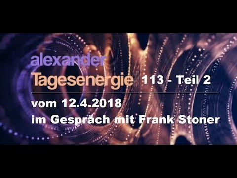 Alexanders Tagesenergie 113 Teil 2 - mi Frank Stoner   12.4.2018