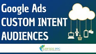 Google Ads Custom Intent Audiences - How To Create Custom Intent Audiences And Use Them