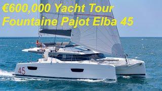 €600,000 Yacht Tour : Fountaine Pajot Elba 45