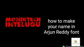 How to make your name in Arjun Reddy font || By Monik