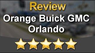 Orange Buick GMC Orlando Orlando          Wonderful           Five Star Review by Eric A.