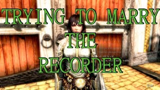 "Trying to marry ""The Recorder"" in Skyrim [My character is voiced]"