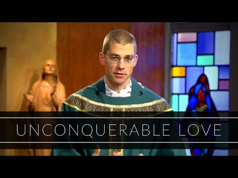 Unconquerable Love | Homily: Father Michael Zimmerman