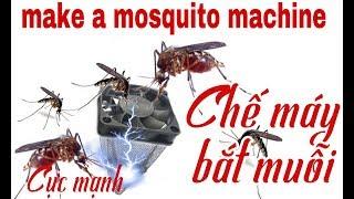 Cách chế máy bắt muỗi cực mạnh( make a mosquito machine)