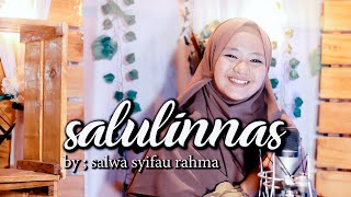 Download Lagu Salulinnas Cover By Salwa Syifau Rahma mp3