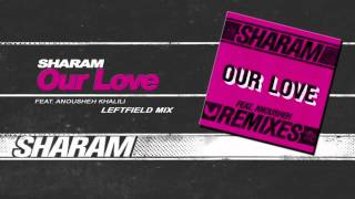 Sharam ft. Anousheh - Our Love - ( Sharam