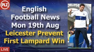 Leicester Prevent First Lampard Win - Monday 19th August - PLZ English Football News
