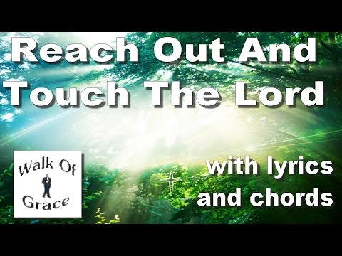 Reach Out and Touch The Lord - Worship Song with Lyrics and Chords