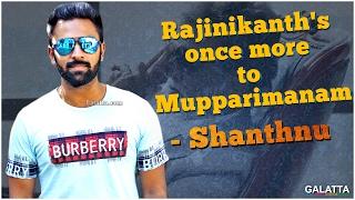 Rajinikanth's Once More To Mupparimanam - Shanthnu