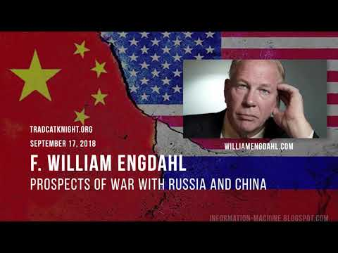 F. William Engdahl | Prospects of War with Russia & China | Sept. 17-2018