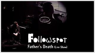 Followspot - Father's Death [Live Show]