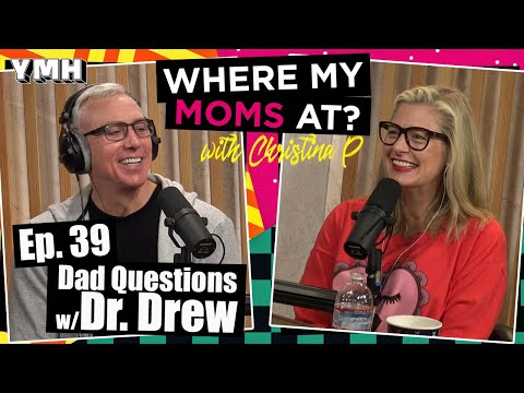 Ep. 39 Dad Questions W/ Dr. Drew | Where My Moms At Podcast
