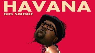 Big Smoke - Havana (Havana GTASA Parody)