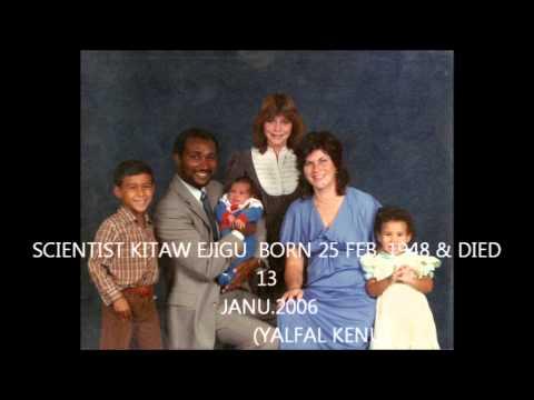SCIENTIST KITAW EJIGU BORN 25 FEB 1948 & DIED 13 JAN 2006