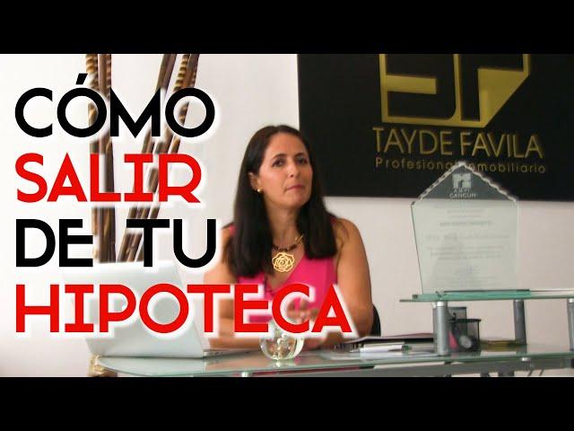 COMO SALIR DE TU HIPOTECA   TAYDE FAVILA ASESORÍA DE BIENES RAÍCES