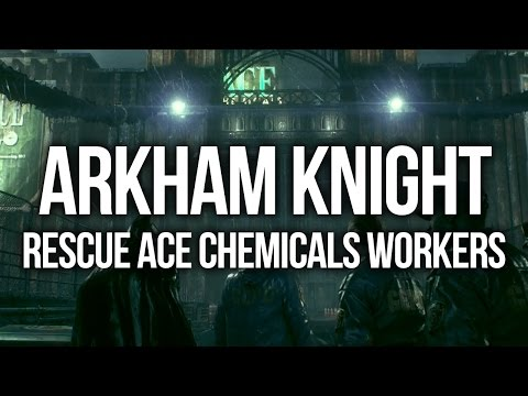 Batman Arkham Knight - Rescue ACE Chemicals workers Walkthrough
