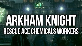 Batman Arkham Knight - Rescue ACE Chemicals workers Walkthrough