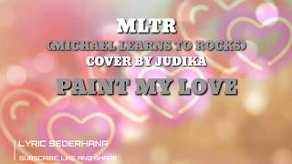 Paint My Love - Michael Learns To Rock (MLTR) | Cover By Judika | Lirik dan Terjemahan