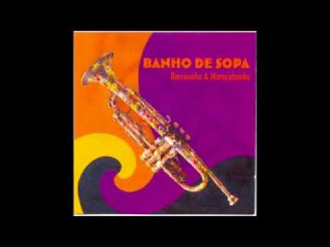 Barrozinho & Maracatamba - Banho de Sopa - 2003 - Full Album
