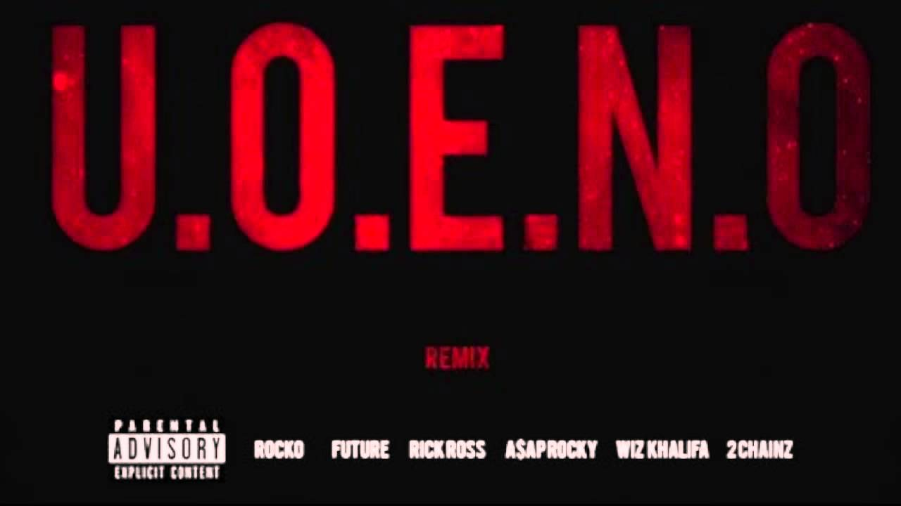U. O. E. N. O extended remix: rocko, rick ross, a$ap rocky, 2 chainz.