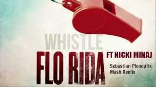 Whistle - Flo Rida Ft Nicki Minaj (Sebastian Plenoptix Mash Remix)