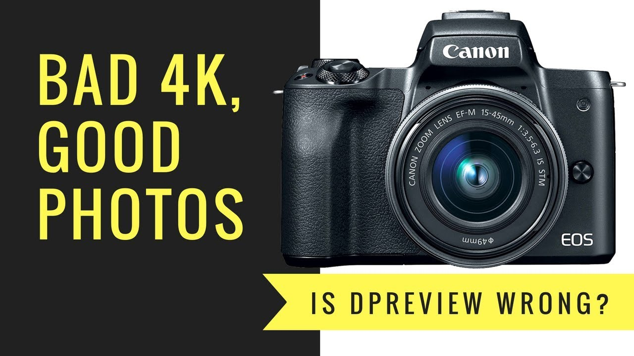 Canon M50 - Good Photos, BAD 4K    Is DPReview WRONG?