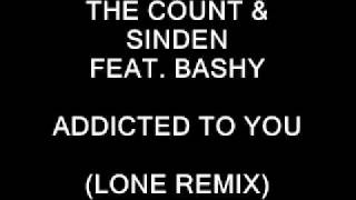 The Count & Sinden (Feat. Bashy) - Addicted To You (Lone Remix)