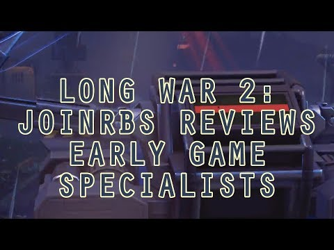 Long War 2 Classes: JoINrbs Reviews Early Game Specialists